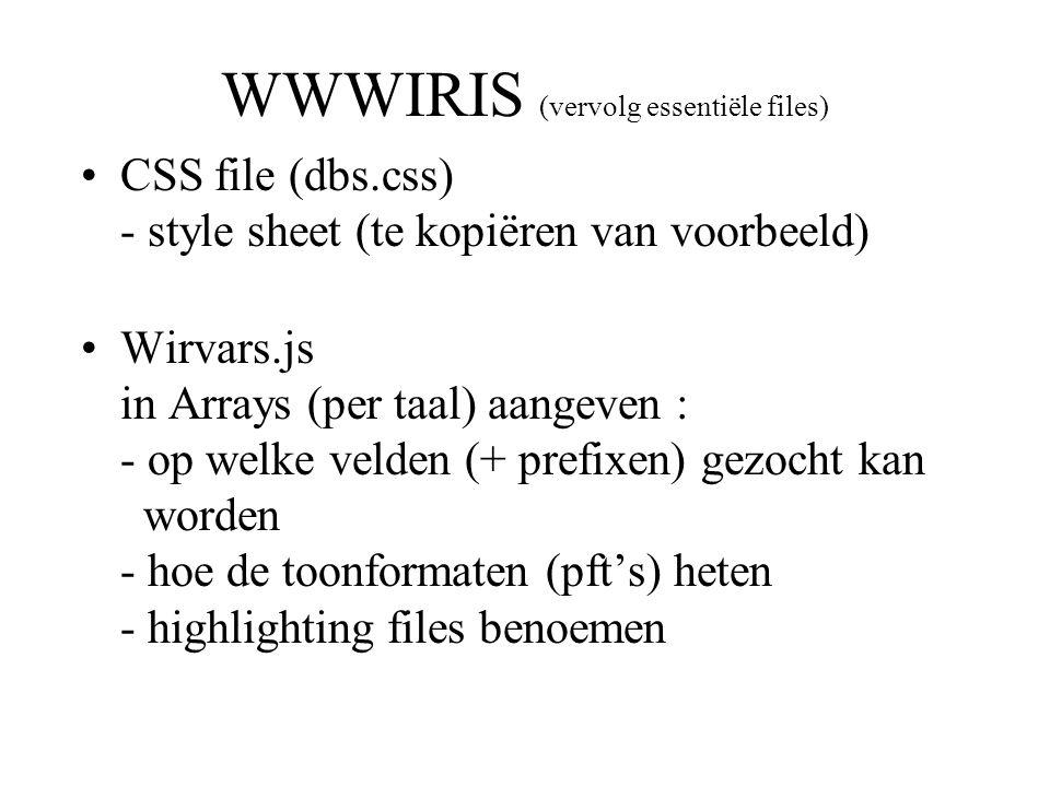 WWWIRIS (vervolg essentiële files) •CSS file (dbs.css) - style sheet (te kopiëren van voorbeeld) •Wirvars.js in Arrays (per taal) aangeven : - op welk