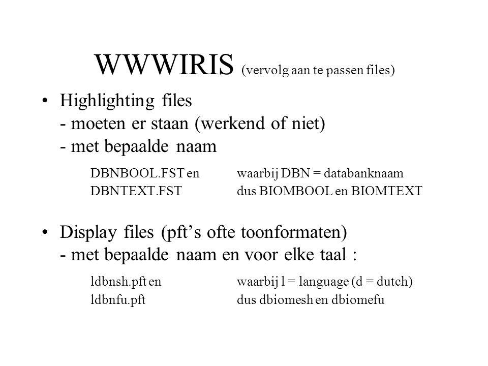WWWIRIS (vervolg aan te passen files) •Highlighting files - moeten er staan (werkend of niet) - met bepaalde naam DBNBOOL.FST en waarbij DBN = databan