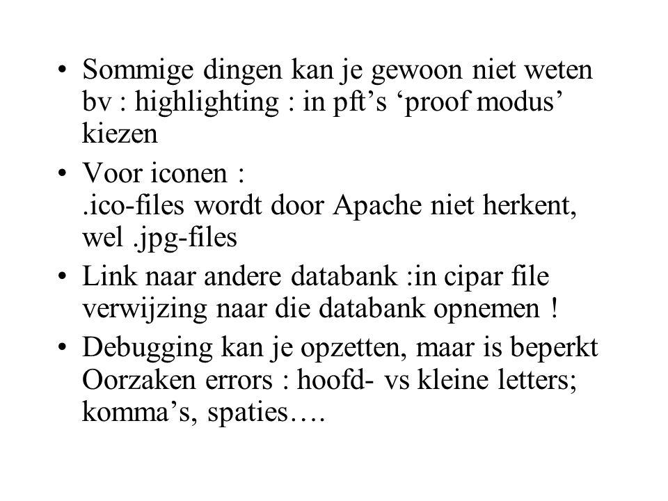 •Sommige dingen kan je gewoon niet weten bv : highlighting : in pft's 'proof modus' kiezen •Voor iconen :.ico-files wordt door Apache niet herkent, we