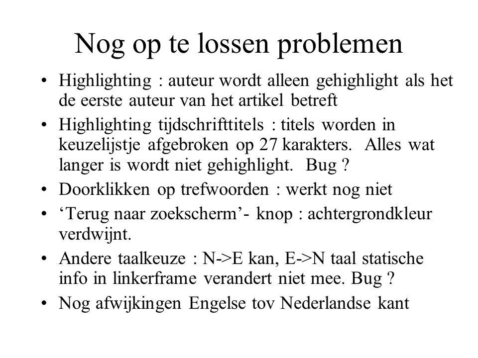 Nog op te lossen problemen •Highlighting : auteur wordt alleen gehighlight als het de eerste auteur van het artikel betreft •Highlighting tijdschriftt