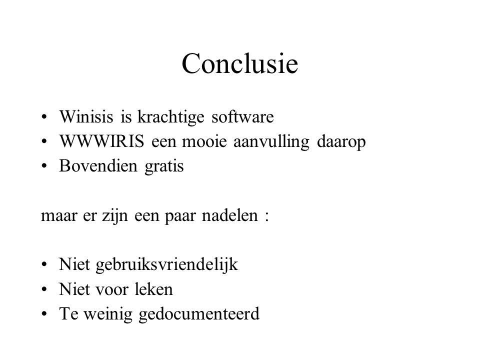 Conclusie •Winisis is krachtige software •WWWIRIS een mooie aanvulling daarop •Bovendien gratis maar er zijn een paar nadelen : •Niet gebruiksvriendel