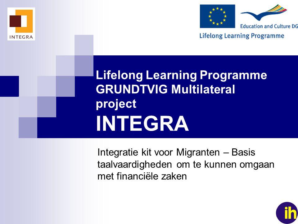 1 Lifelong Learning Programme GRUNDTVIG Multilateral project INTEGRA Integratie kit voor Migranten – Basis taalvaardigheden om te kunnen omgaan met fi