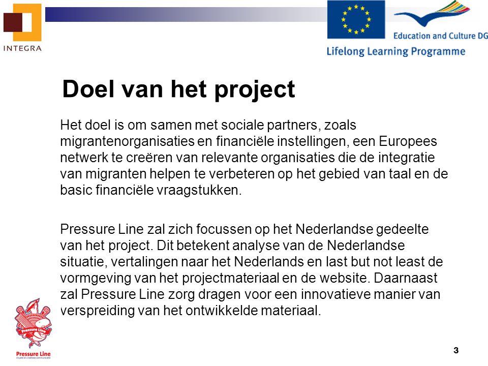3 Doel van het project Het doel is om samen met sociale partners, zoals migrantenorganisaties en financiële instellingen, een Europees netwerk te creë