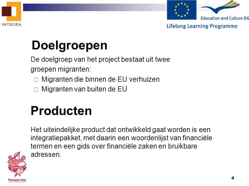 4 Doelgroepen De doelgroep van het project bestaat uit twee groepen migranten:  Migranten die binnen de EU verhuizen  Migranten van buiten de EU Pro