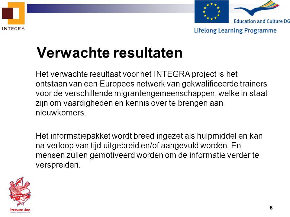 6 Verwachte resultaten Het verwachte resultaat voor het INTEGRA project is het ontstaan van een Europees netwerk van gekwalificeerde trainers voor de