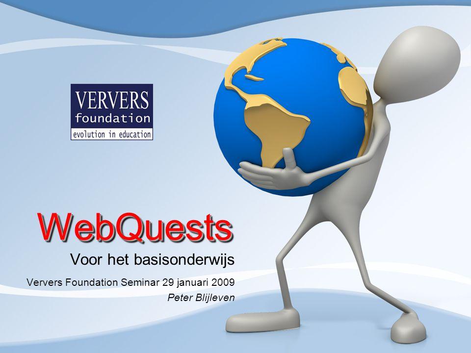 WebQuestsWebQuests Voor het basisonderwijs Ververs Foundation Seminar 29 januari 2009 Peter Blijleven