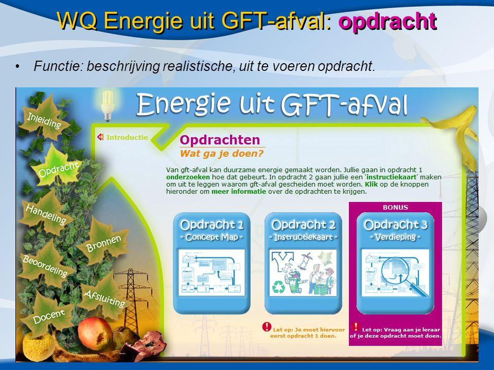 WQ Energie uit GFT-afval: opdracht •Functie: beschrijving realistische, uit te voeren opdracht.