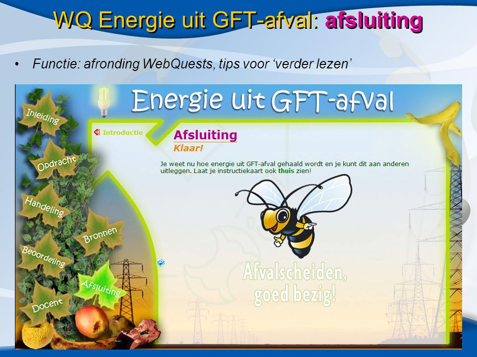 WQ Energie uit GFT-afval: afsluiting •Functie: afronding WebQuests, tips voor 'verder lezen'