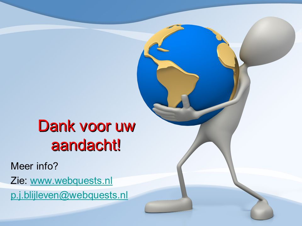 Dank voor uw aandacht! Meer info Zie: www.webquests.nlwww.webquests.nl p.j.blijleven@webquests.nl