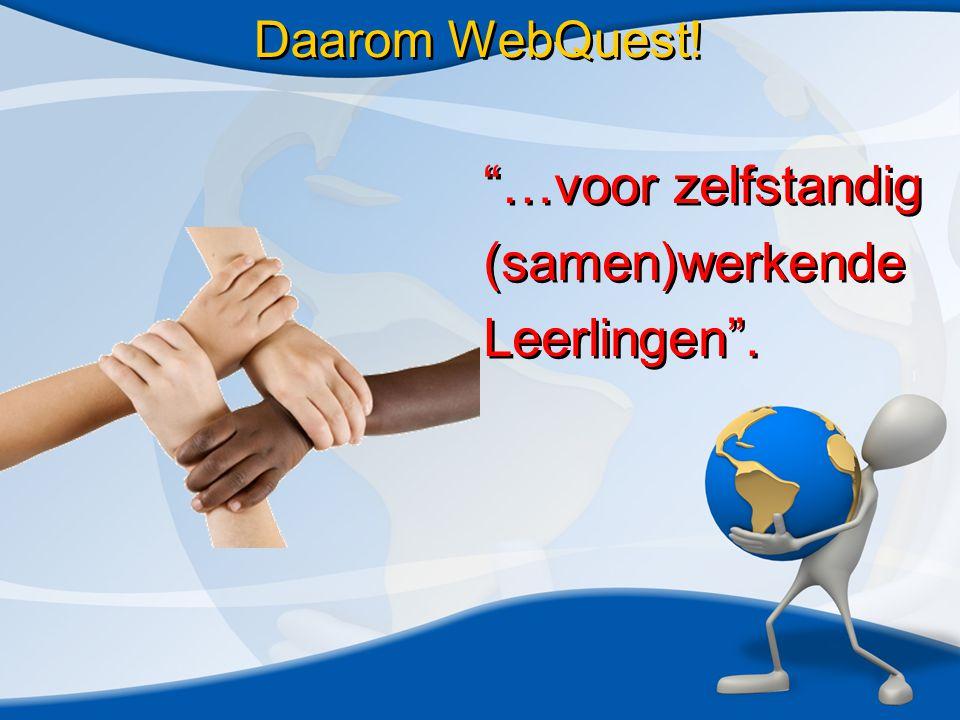 Daarom WebQuest. …voor zelfstandig (samen)werkende Leerlingen .