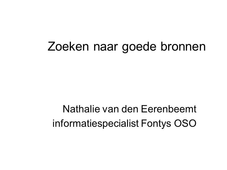 Zoeken naar goede bronnen Nathalie van den Eerenbeemt informatiespecialist Fontys OSO