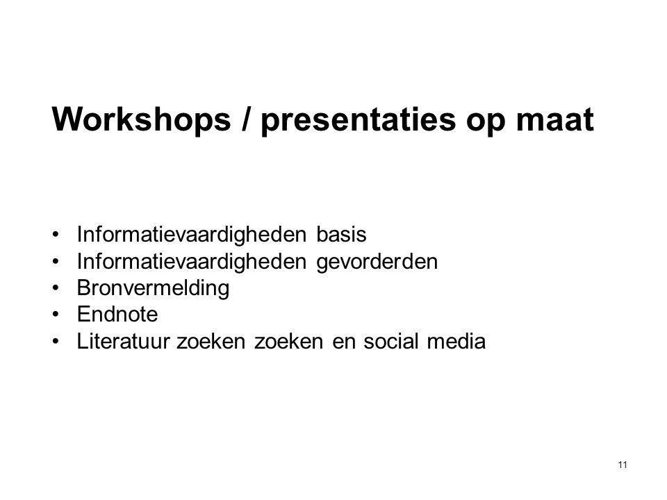 11 Workshops / presentaties op maat •Informatievaardigheden basis •Informatievaardigheden gevorderden •Bronvermelding •Endnote •Literatuur zoeken zoek
