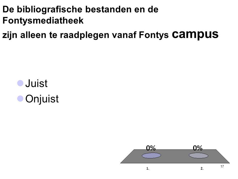 De bibliografische bestanden en de Fontysmediatheek zijn alleen te raadplegen vanaf Fontys campus 17  Juist  Onjuist