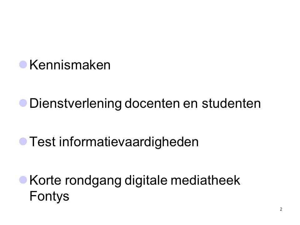  Kennismaken  Dienstverlening docenten en studenten  Test informatievaardigheden  Korte rondgang digitale mediatheek Fontys 2