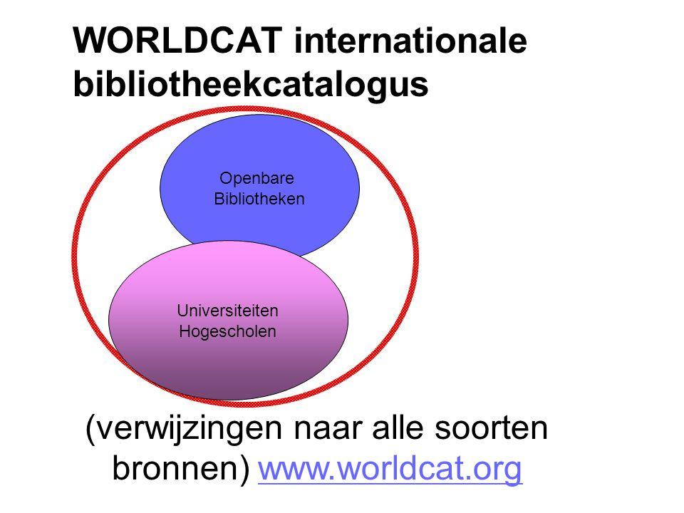 WORLDCAT internationale bibliotheekcatalogus Openbare Bibliotheken Universiteiten Hogescholen (verwijzingen naar alle soorten bronnen) www.worldcat.or