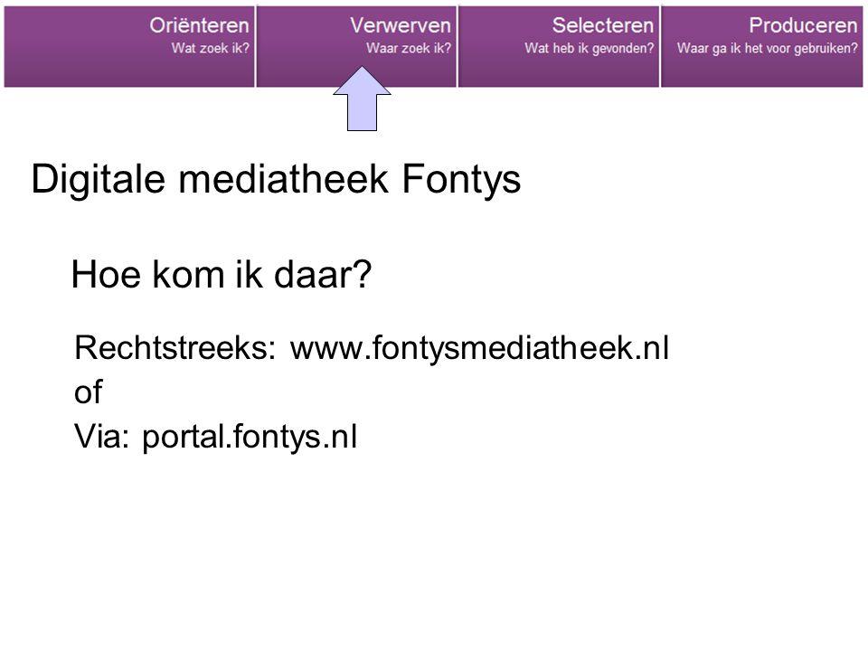 Digitale mediatheek Fontys Rechtstreeks: www.fontysmediatheek.nl of Via: portal.fontys.nl Hoe kom ik daar?
