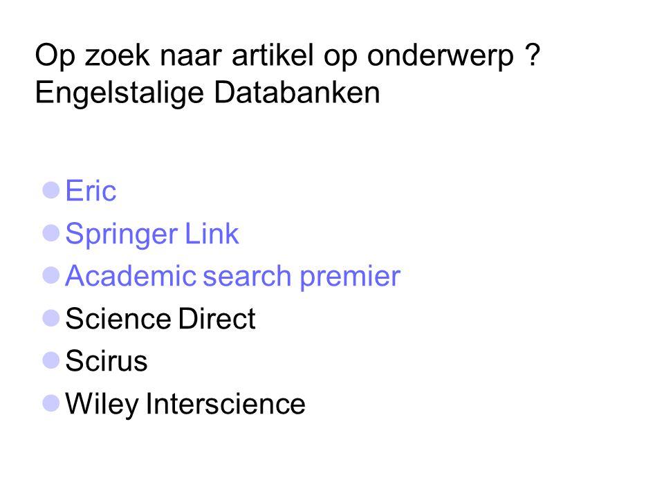 Op zoek naar artikel op onderwerp ? Engelstalige Databanken  Eric  Springer Link  Academic search premier  Science Direct  Scirus  Wiley Intersc