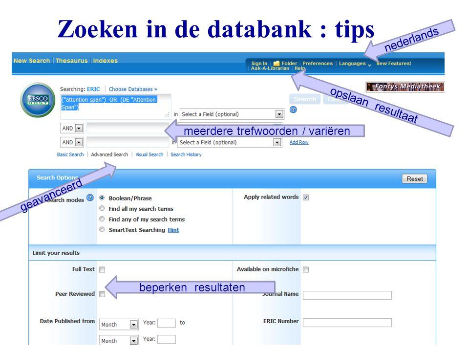57 Zoeken in de databank : tips geavanceerd beperken resultaten meerdere trefwoorden / variëren opslaan resultaat nederlands