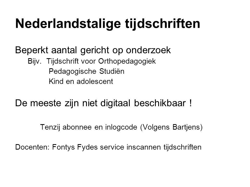 Nederlandstalige tijdschriften Beperkt aantal gericht op onderzoek Bijv. Tijdschrift voor Orthopedagogiek Pedagogische Studiën Kind en adolescent De m