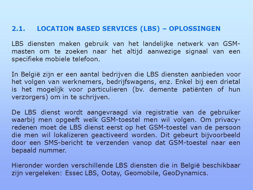 2.1.LOCATION BASED SERVICES (LBS) – OPLOSSINGEN LBS diensten maken gebruik van het landelijke netwerk van GSM- masten om te zoeken naar het altijd aanwezige signaal van een specifieke mobiele telefoon.