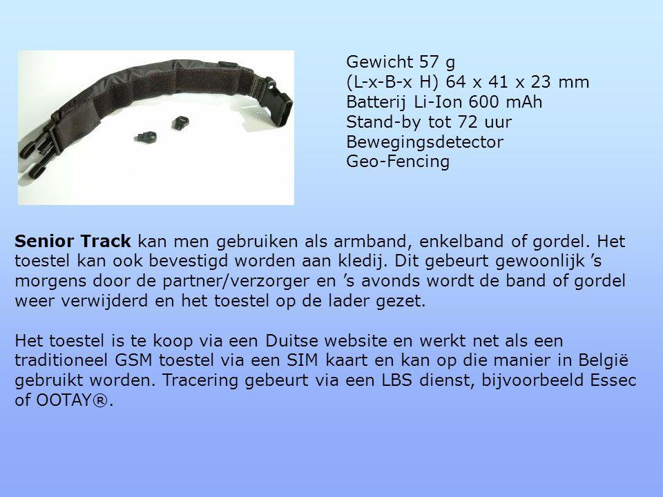 Gewicht 57 g (L-x-B-x H) 64 x 41 x 23 mm Batterij Li-Ion 600 mAh Stand-by tot 72 uur Bewegingsdetector Geo-Fencing Senior Track kan men gebruiken als armband, enkelband of gordel.