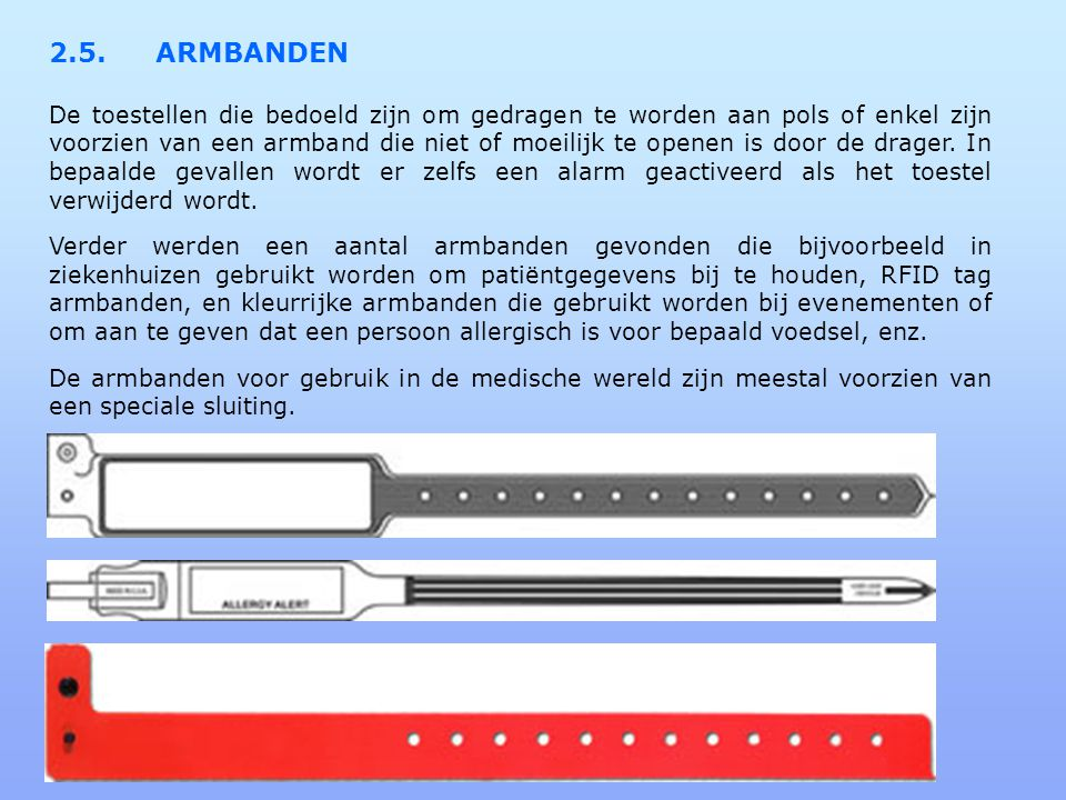 2.5.ARMBANDEN De toestellen die bedoeld zijn om gedragen te worden aan pols of enkel zijn voorzien van een armband die niet of moeilijk te openen is door de drager.