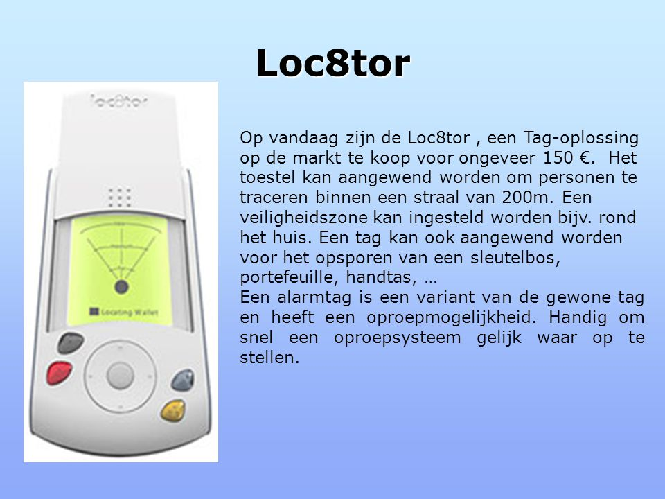 Loc8tor Op vandaag zijn de Loc8tor, een Tag-oplossing op de markt te koop voor ongeveer 150 €.