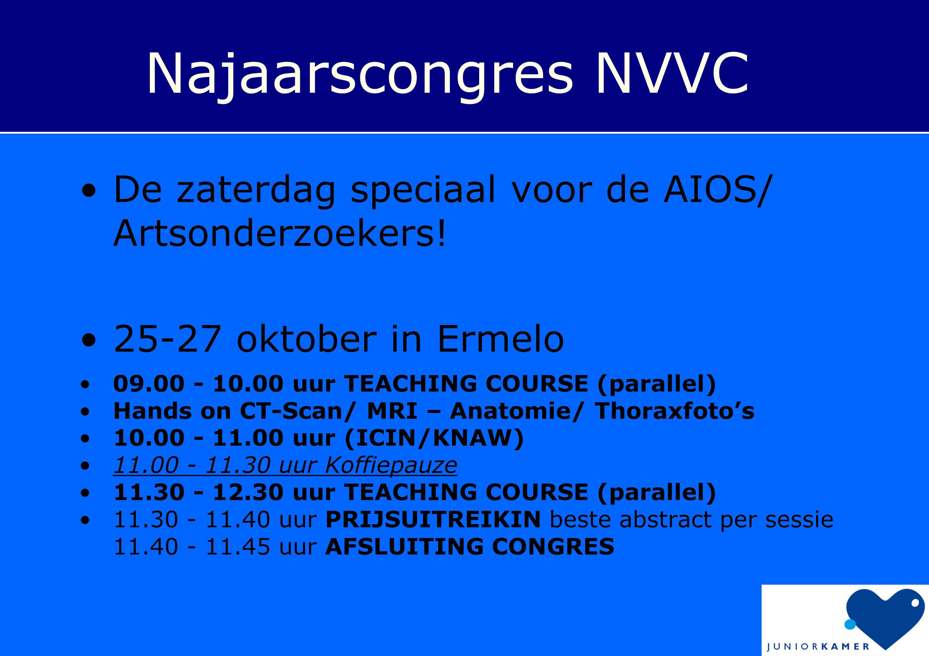 Najaarscongres NVVC •De zaterdag speciaal voor de AIOS/ Artsonderzoekers! •25-27 oktober in Ermelo •09.00 - 10.00 uur TEACHING COURSE (parallel) •Hand