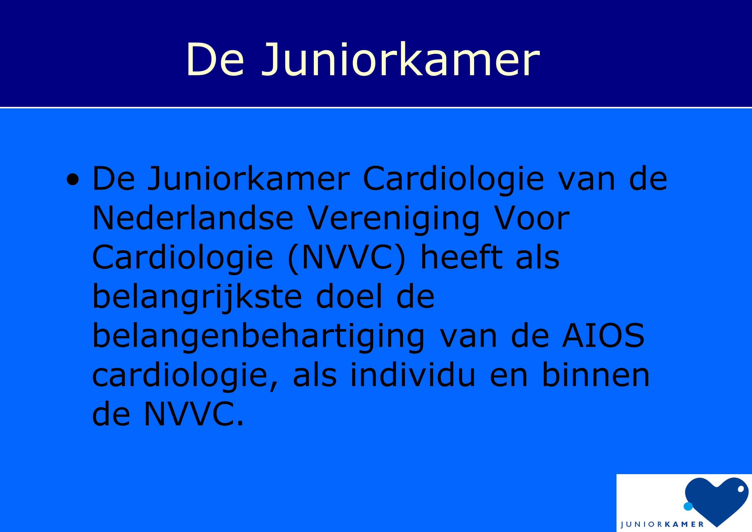 De Juniorkamer •De Juniorkamer Cardiologie van de Nederlandse Vereniging Voor Cardiologie (NVVC) heeft als belangrijkste doel de belangenbehartiging v