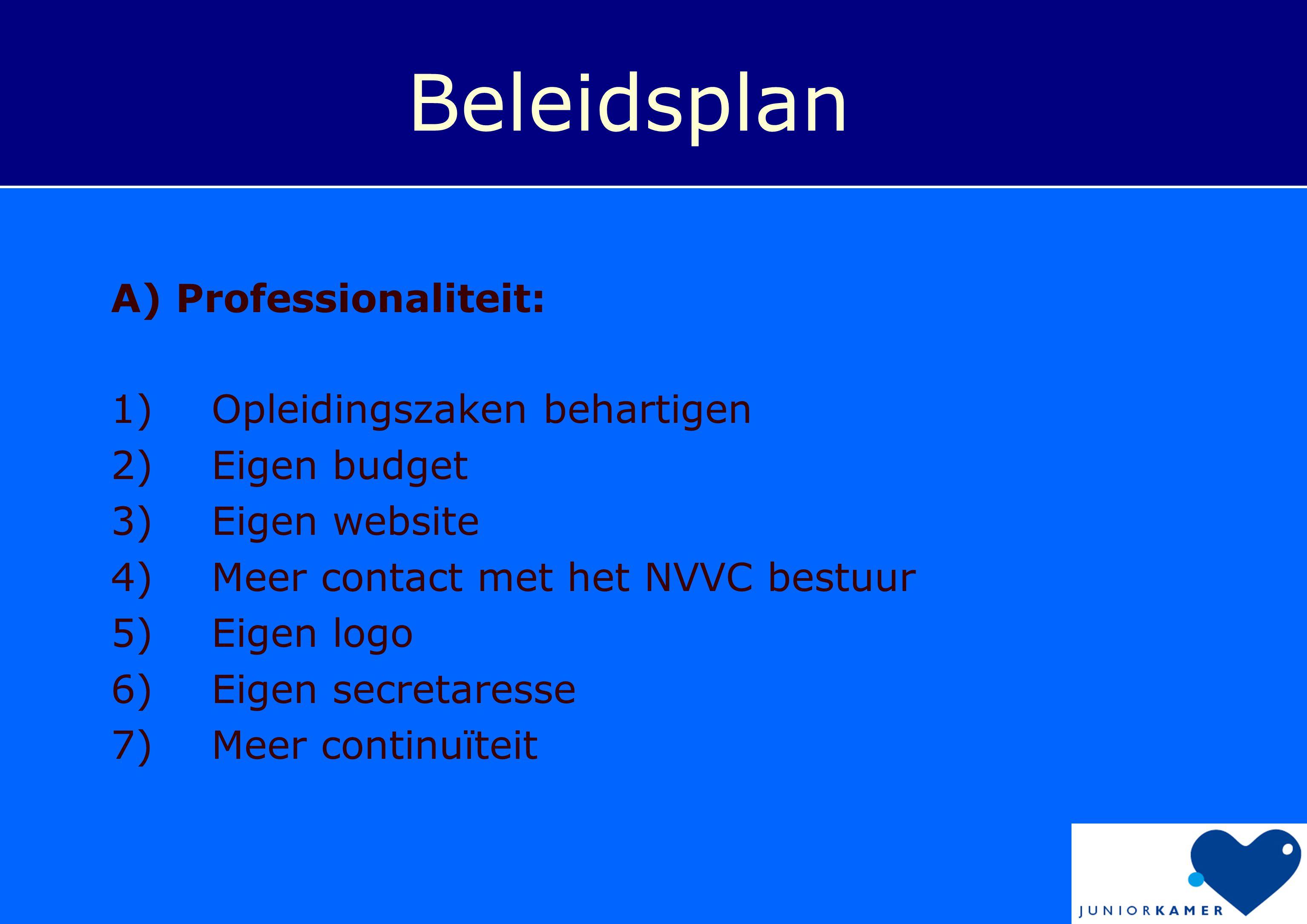 Beleidsplan A) Professionaliteit: 1) Opleidingszaken behartigen 2) Eigen budget 3) Eigen website 4) Meer contact met het NVVC bestuur 5) Eigen logo 6)