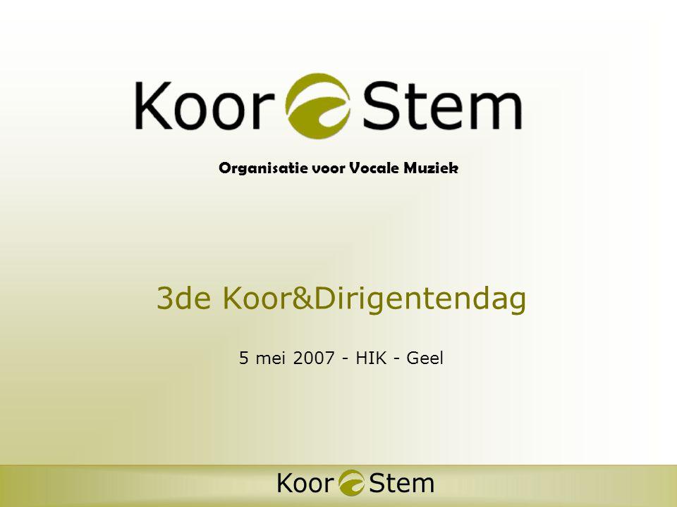 Organisatie voor Vocale Muziek 3de Koor&Dirigentendag 5 mei 2007 - HIK - Geel