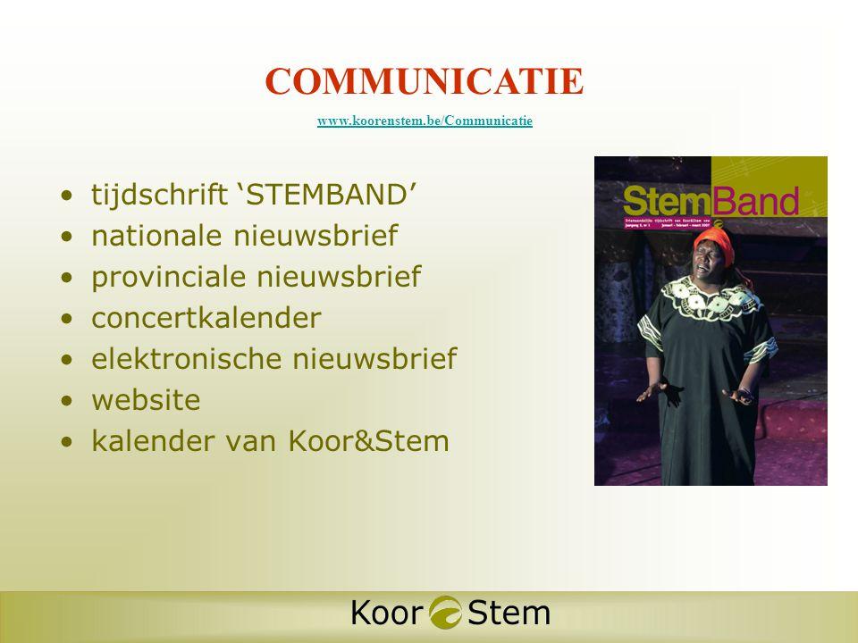 COMMUNICATIE www.koorenstem.be/Communicatie •tijdschrift 'STEMBAND' •nationale nieuwsbrief •provinciale nieuwsbrief •concertkalender •elektronische nieuwsbrief •website •kalender van Koor&Stem