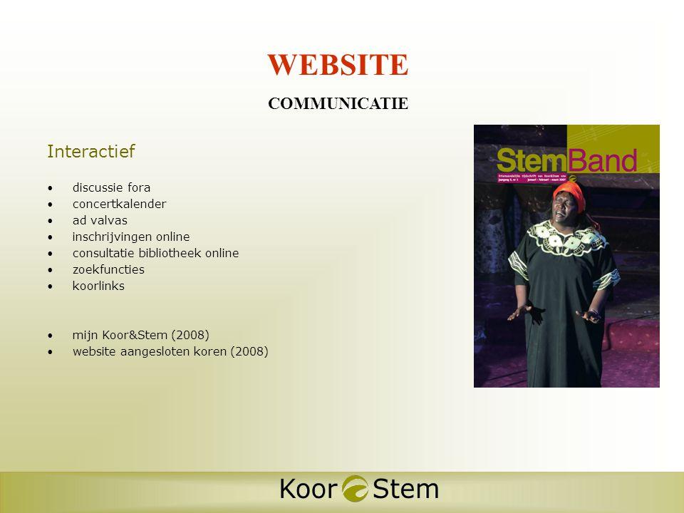 WEBSITE COMMUNICATIE Interactief •discussie fora •concertkalender •ad valvas •inschrijvingen online •consultatie bibliotheek online •zoekfuncties •koorlinks •mijn Koor&Stem (2008) •website aangesloten koren (2008)