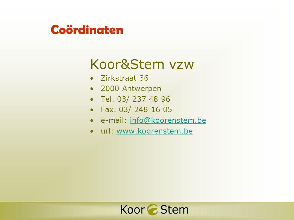 Coördinaten Koor&Stem vzw •Zirkstraat 36 •2000 Antwerpen •Tel.