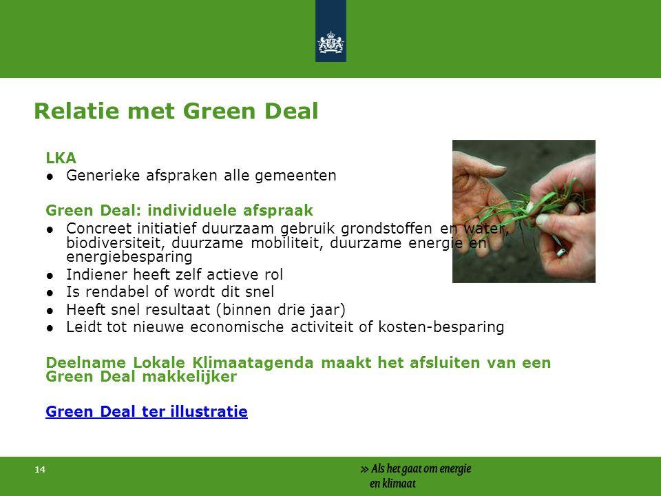 14 Relatie met Green Deal LKA ●Generieke afspraken alle gemeenten Green Deal: individuele afspraak ●Concreet initiatief duurzaam gebruik grondstoffen