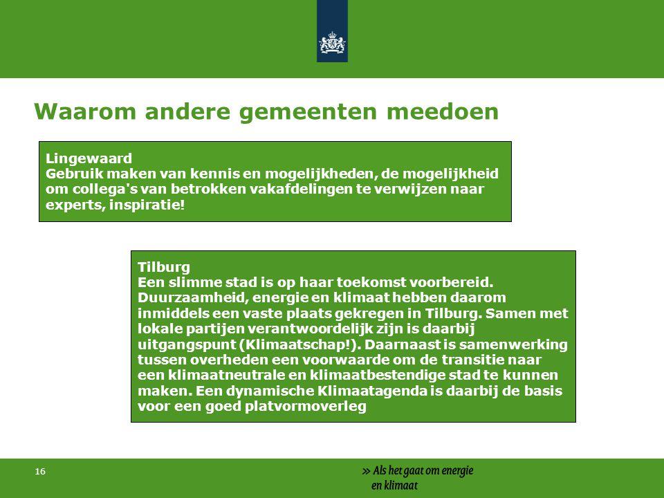 Waarom andere gemeenten meedoen 16 Lingewaard Gebruik maken van kennis en mogelijkheden, de mogelijkheid om collega's van betrokken vakafdelingen te v