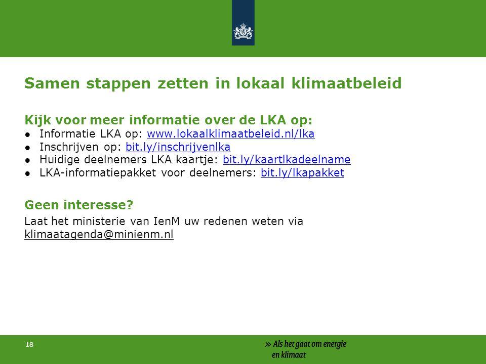 18 Samen stappen zetten in lokaal klimaatbeleid Kijk voor meer informatie over de LKA op: ●Informatie LKA op: www.lokaalklimaatbeleid.nl/lkawww.lokaal