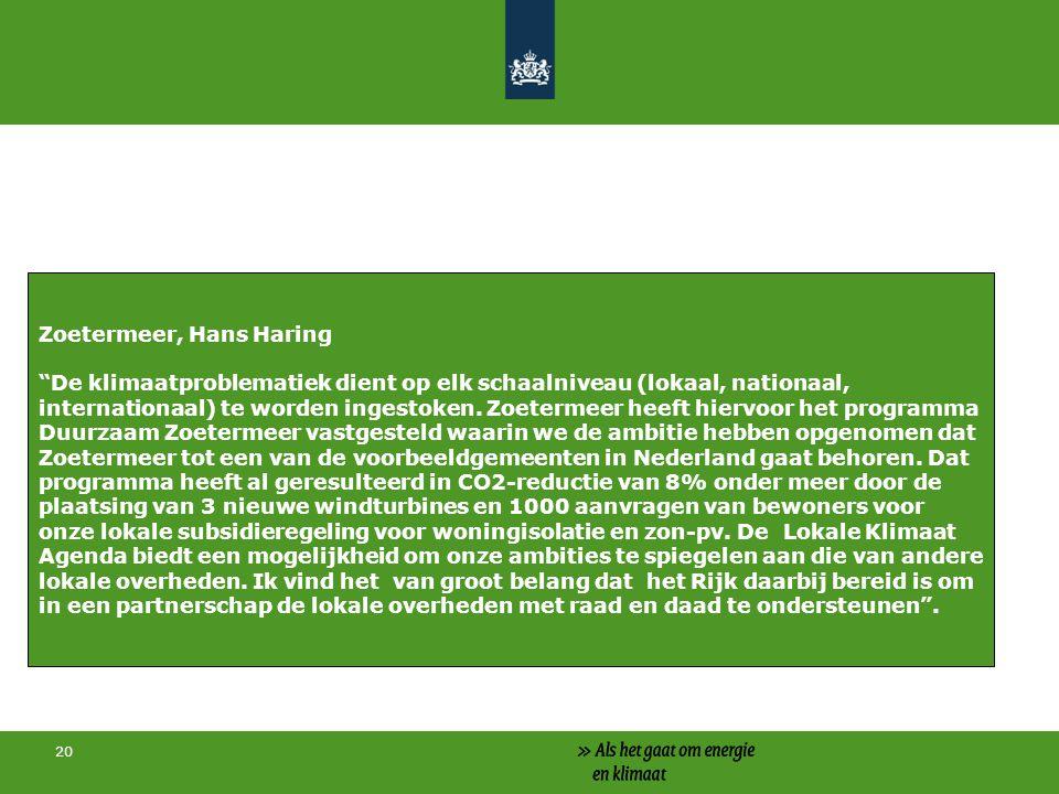 20 Zoetermeer, Hans Haring De klimaatproblematiek dient op elk schaalniveau (lokaal, nationaal, internationaal) te worden ingestoken.