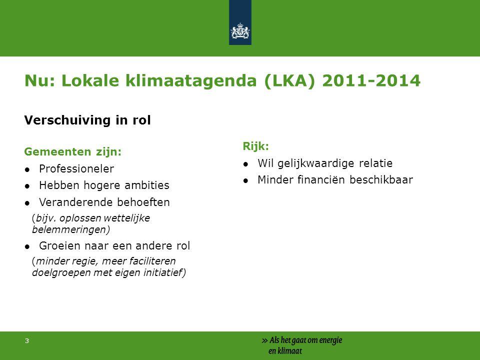 3 Nu: Lokale klimaatagenda (LKA) 2011-2014 Verschuiving in rol Gemeenten zijn: ●Professioneler ●Hebben hogere ambities ●Veranderende behoeften (bijv.