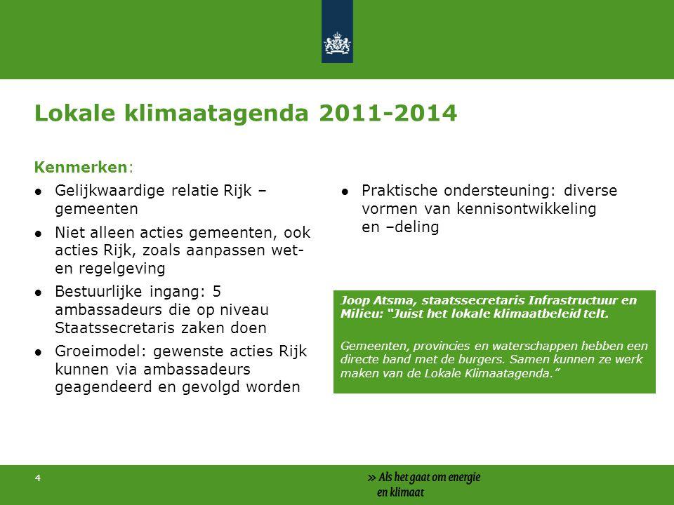 4 Lokale klimaatagenda 2011-2014 Kenmerken: ●Gelijkwaardige relatie Rijk – gemeenten ●Niet alleen acties gemeenten, ook acties Rijk, zoals aanpassen w