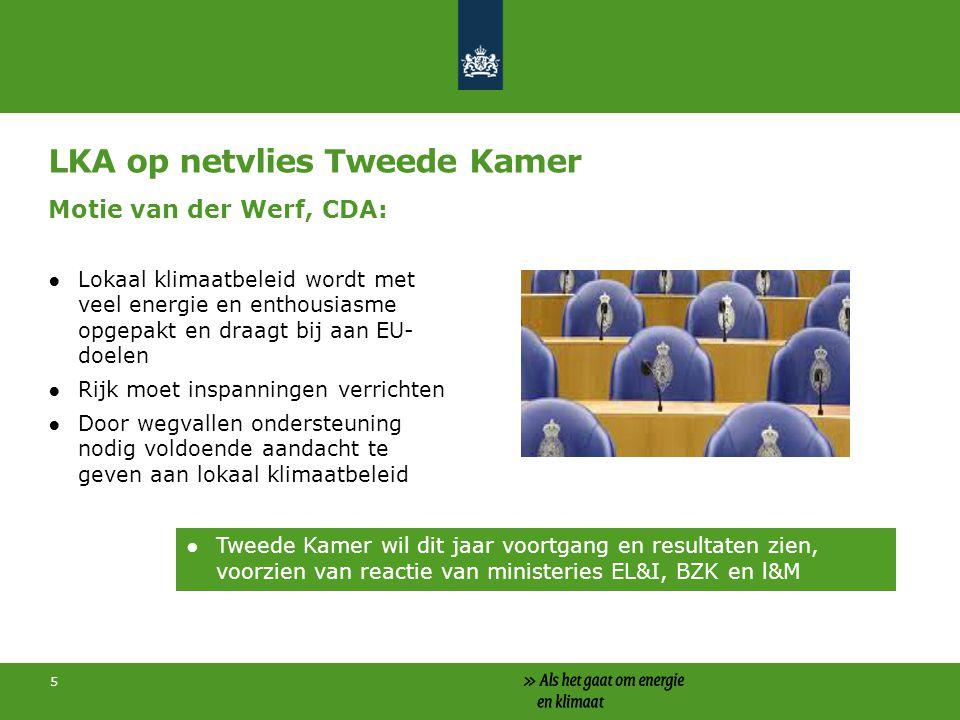 5 LKA op netvlies Tweede Kamer Motie van der Werf, CDA: ●Lokaal klimaatbeleid wordt met veel energie en enthousiasme opgepakt en draagt bij aan EU- do