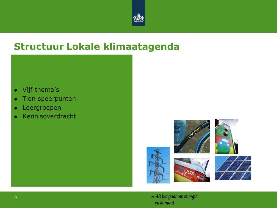 8 Structuur Lokale klimaatagenda ●Vijf thema's ●Tien speerpunten ●Leergroepen ●Kennisoverdracht