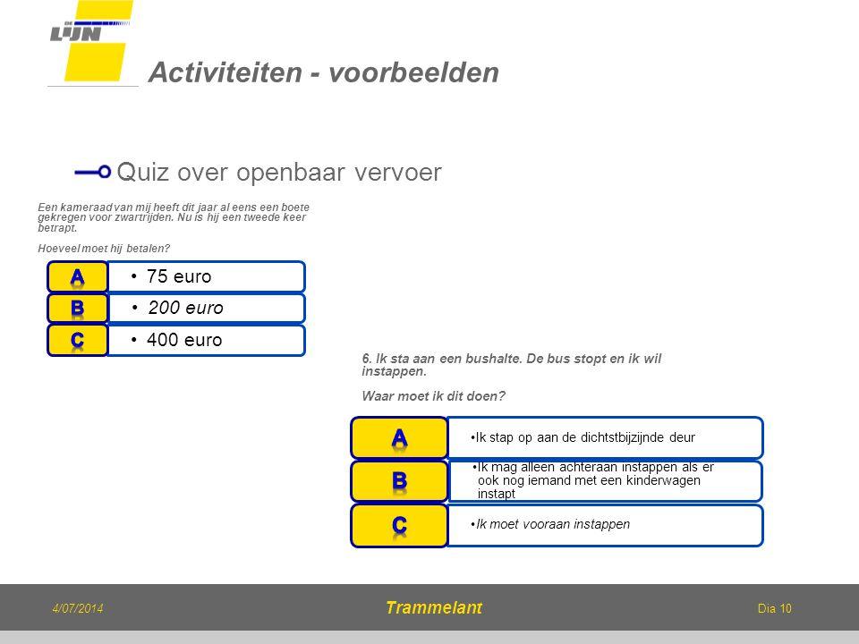 Dia 10 Quiz over openbaar vervoer Activiteiten - voorbeelden 4/07/2014 Trammelant Een kameraad van mij heeft dit jaar al eens een boete gekregen voor