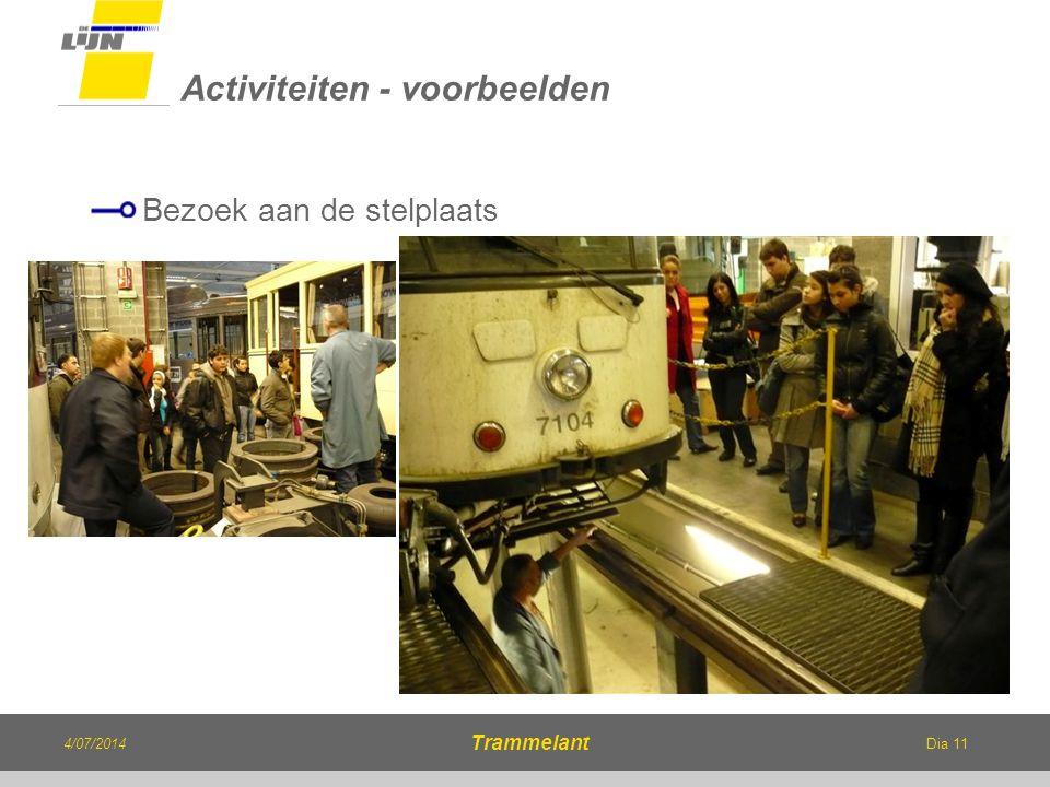 Dia 11 Bezoek aan de stelplaats Activiteiten - voorbeelden 4/07/2014 Trammelant