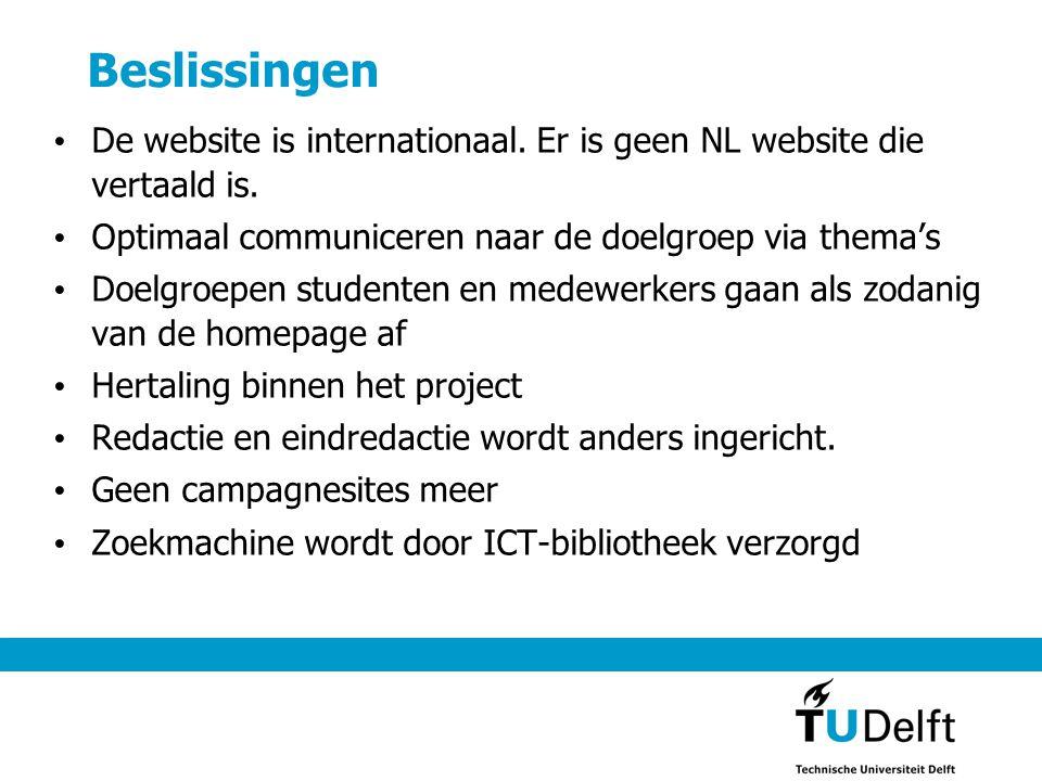 Beslissingen • De website is internationaal. Er is geen NL website die vertaald is. • Optimaal communiceren naar de doelgroep via thema's • Doelgroepe