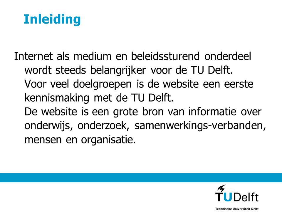 Inleiding Internet als medium en beleidssturend onderdeel wordt steeds belangrijker voor de TU Delft. Voor veel doelgroepen is de website een eerste k