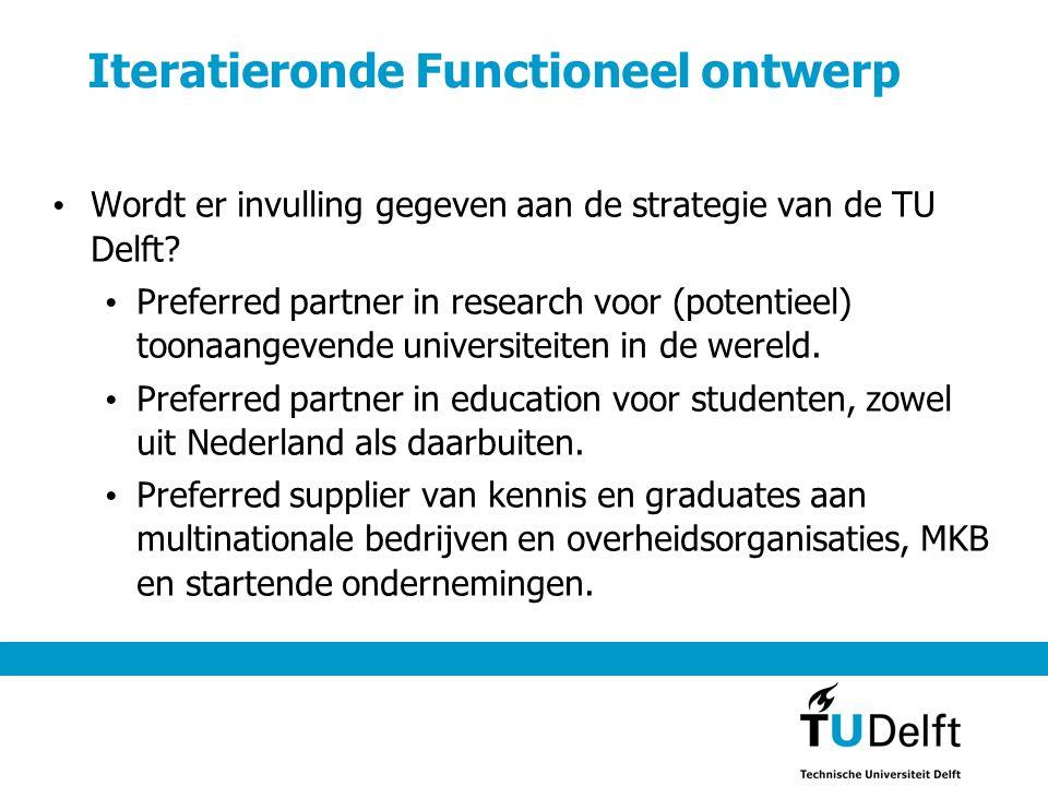Iteratieronde Functioneel ontwerp • Wordt er invulling gegeven aan de strategie van de TU Delft? • Preferred partner in research voor (potentieel) too