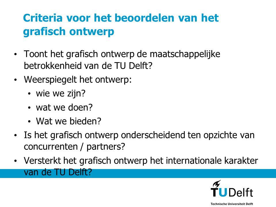 Criteria voor het beoordelen van het grafisch ontwerp • Toont het grafisch ontwerp de maatschappelijke betrokkenheid van de TU Delft? • Weerspiegelt h