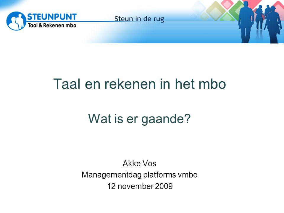 Taal en rekenen in het mbo Wat is er gaande? Akke Vos Managementdag platforms vmbo 12 november 2009
