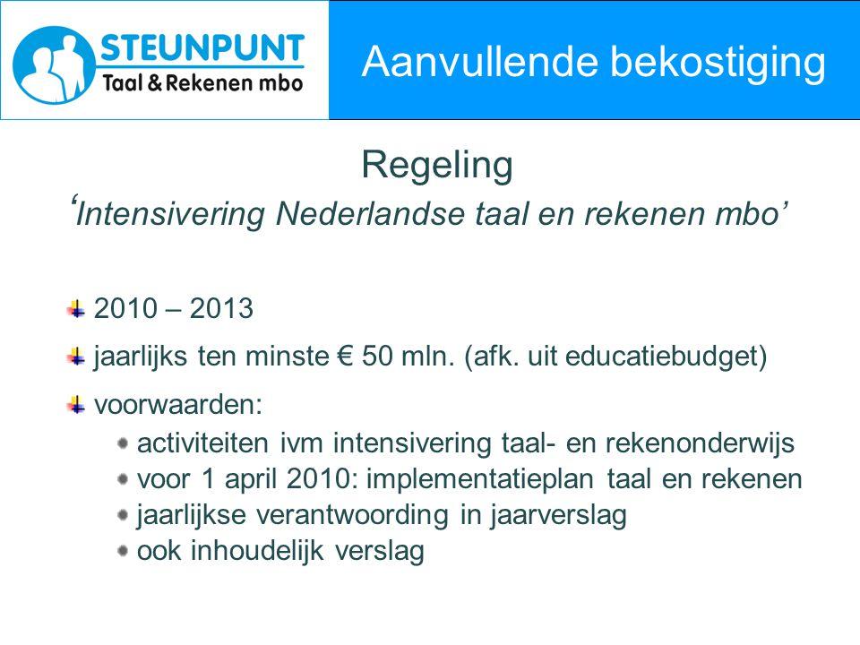 Aanvullende bekostiging Regeling ' Intensivering Nederlandse taal en rekenen mbo' 2010 – 2013 jaarlijks ten minste € 50 mln. (afk. uit educatiebudget)
